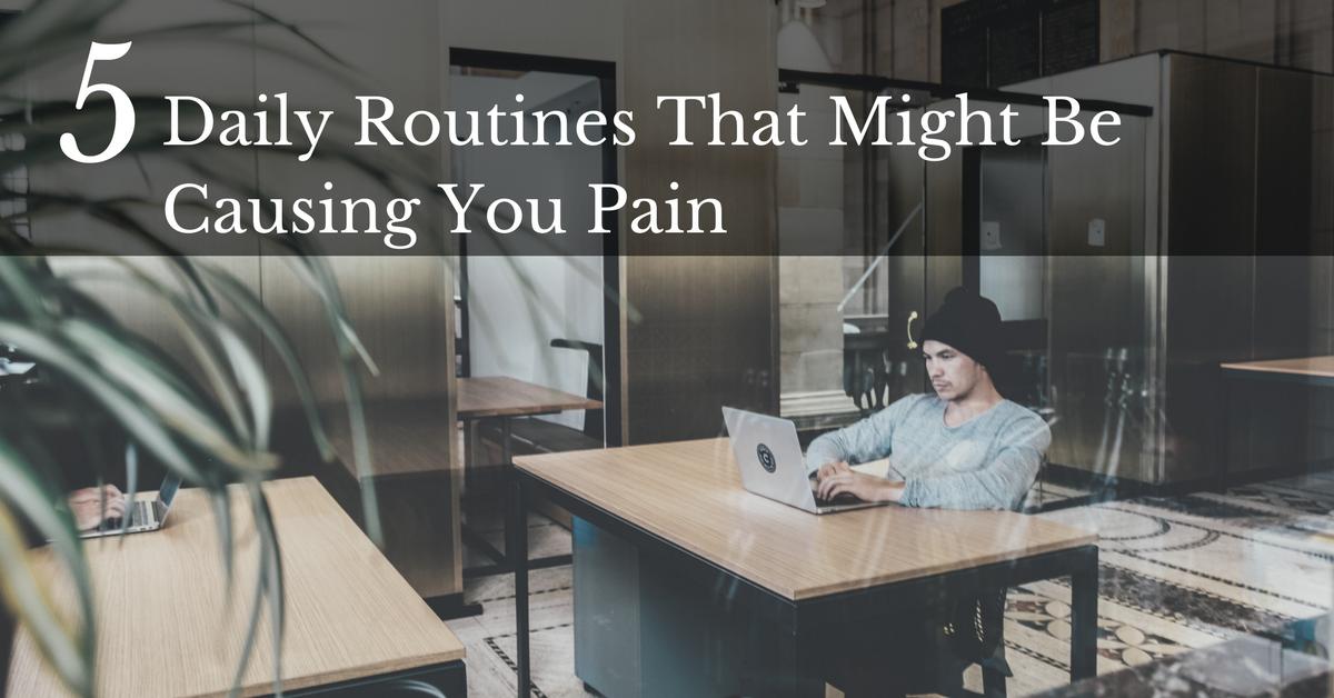 Daily-Routines-Causing-You-Pain-You-May-Be-Unaware-Of