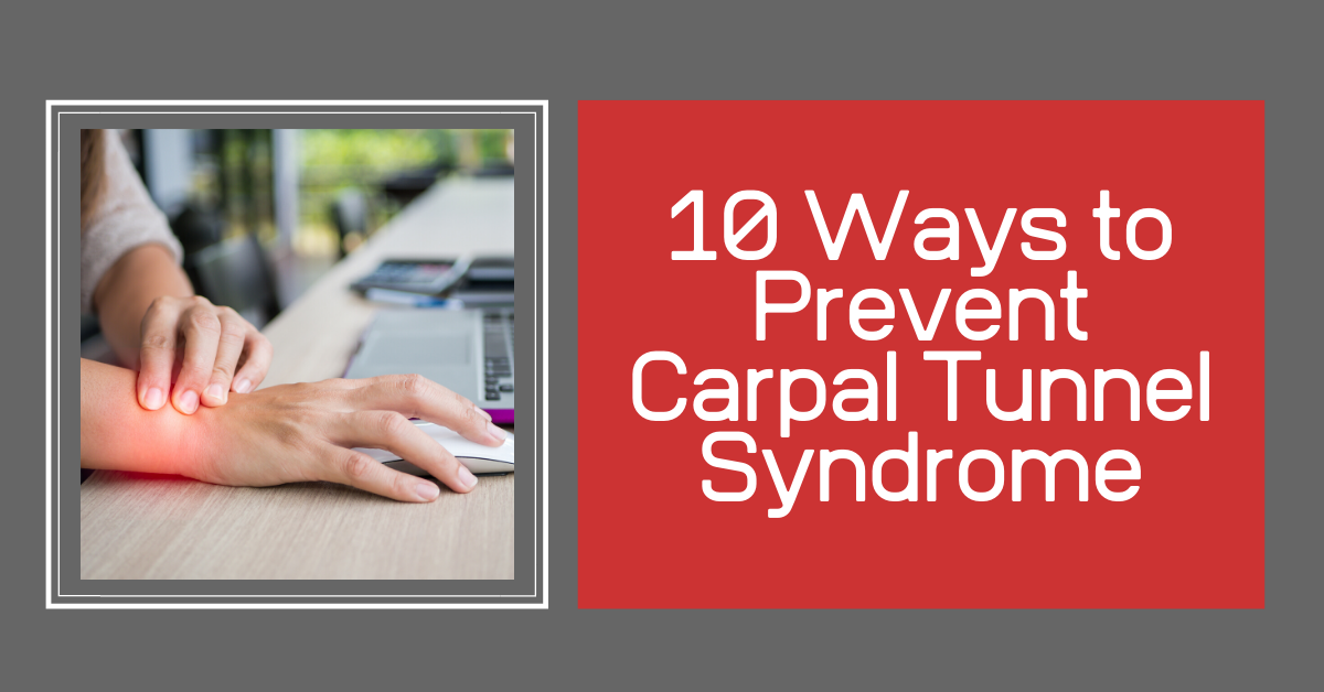 10 Ways to Prevent Carpal Tunnel Syndrome